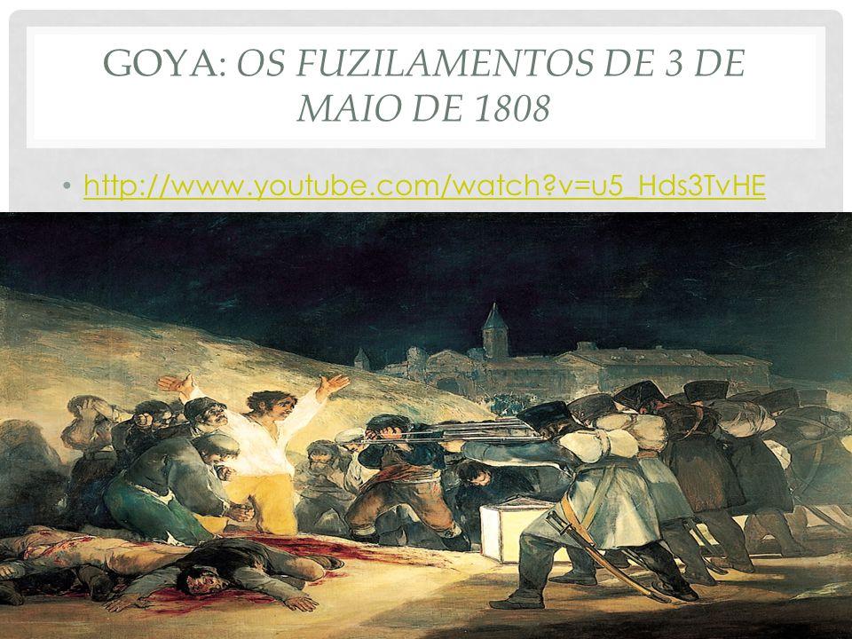 GOYA: OS FUZILAMENTOS DE 3 DE MAIO DE 1808 • http://www.youtube.com/watch?v=u5_Hds3TvHE http://www.youtube.com/watch?v=u5_Hds3TvHE