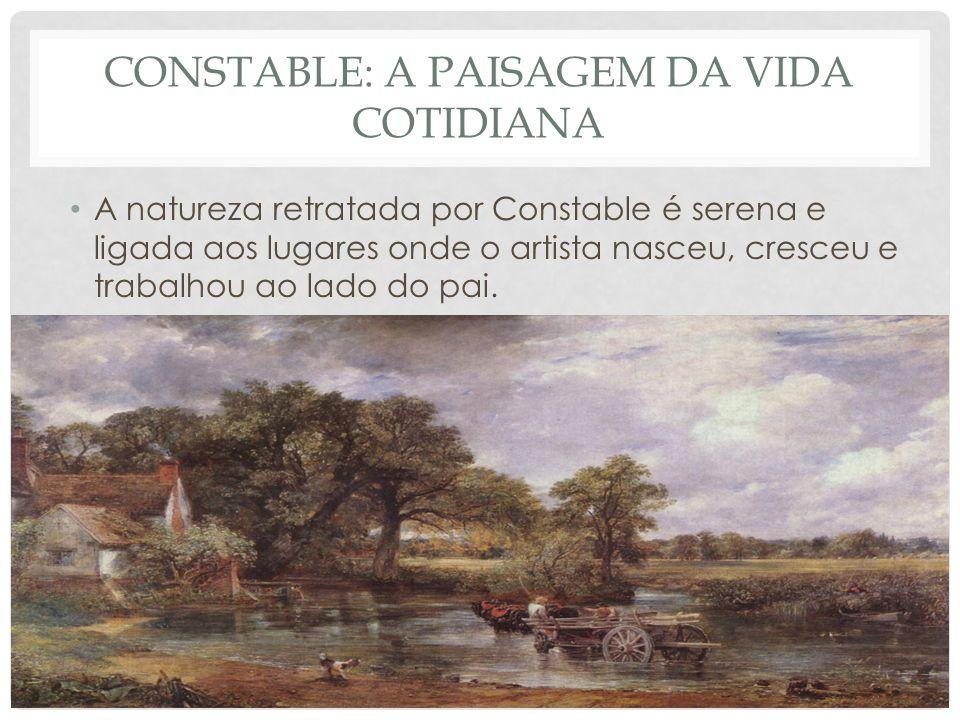 CONSTABLE: A PAISAGEM DA VIDA COTIDIANA • A natureza retratada por Constable é serena e ligada aos lugares onde o artista nasceu, cresceu e trabalhou ao lado do pai.