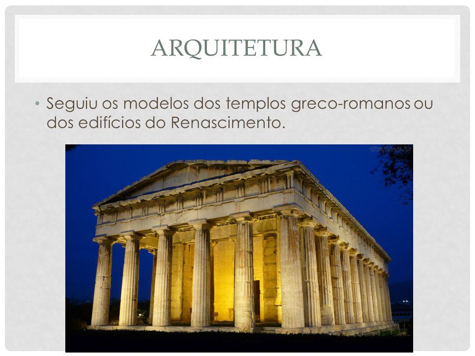 ARQUITETURA • Seguiu os modelos dos templos greco-romanos ou dos edifícios do Renascimento.