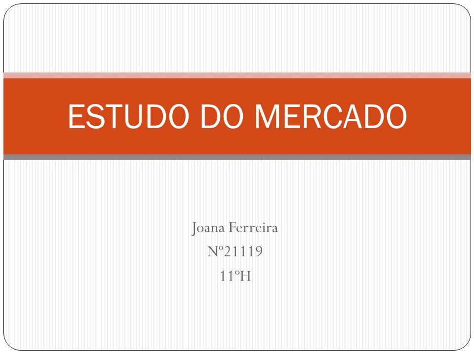 Joana Ferreira Nº21119 11ºH ESTUDO DO MERCADO