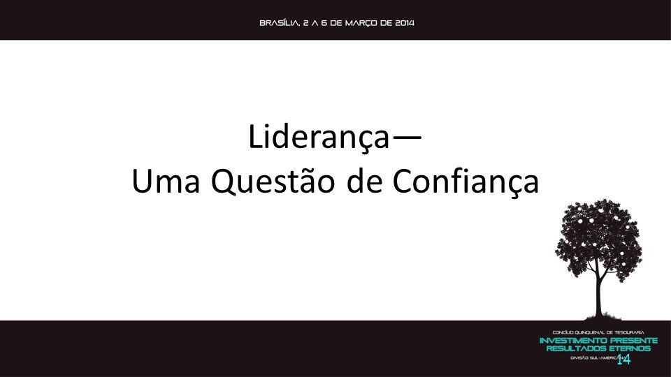 Liderança— Uma Questão de Confiança 14 General Conference of Seventh-day Adventists Office of Global Leadership Development Prepared by: Lowell C Coop