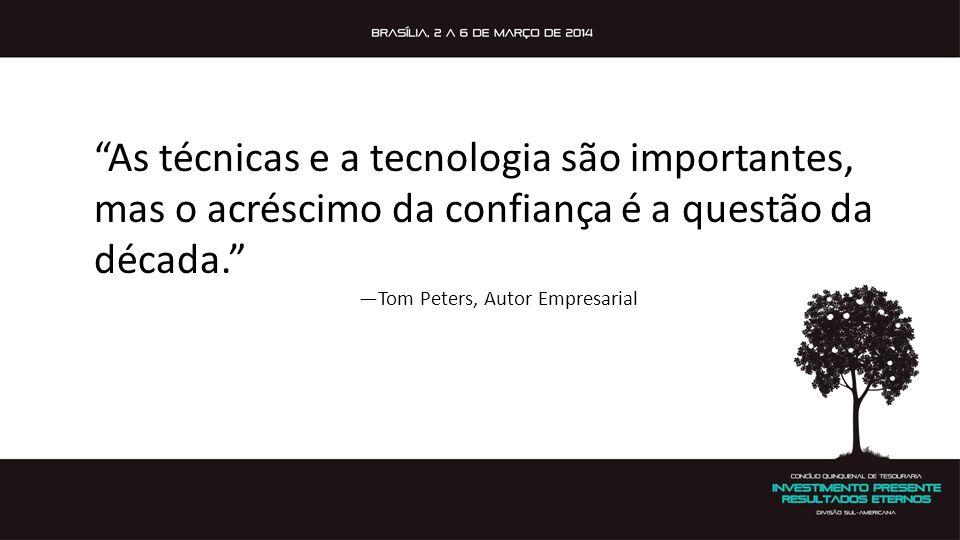 """""""As técnicas e a tecnologia são importantes, mas o acréscimo da confiança é a questão da década."""" —Tom Peters, Autor Empresarial"""