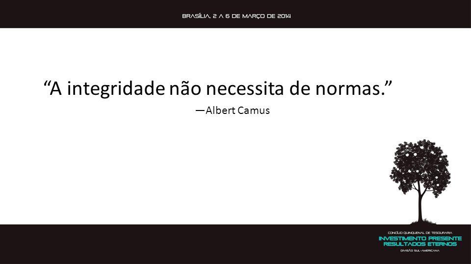 """""""A integridade não necessita de normas."""" —Albert Camus"""