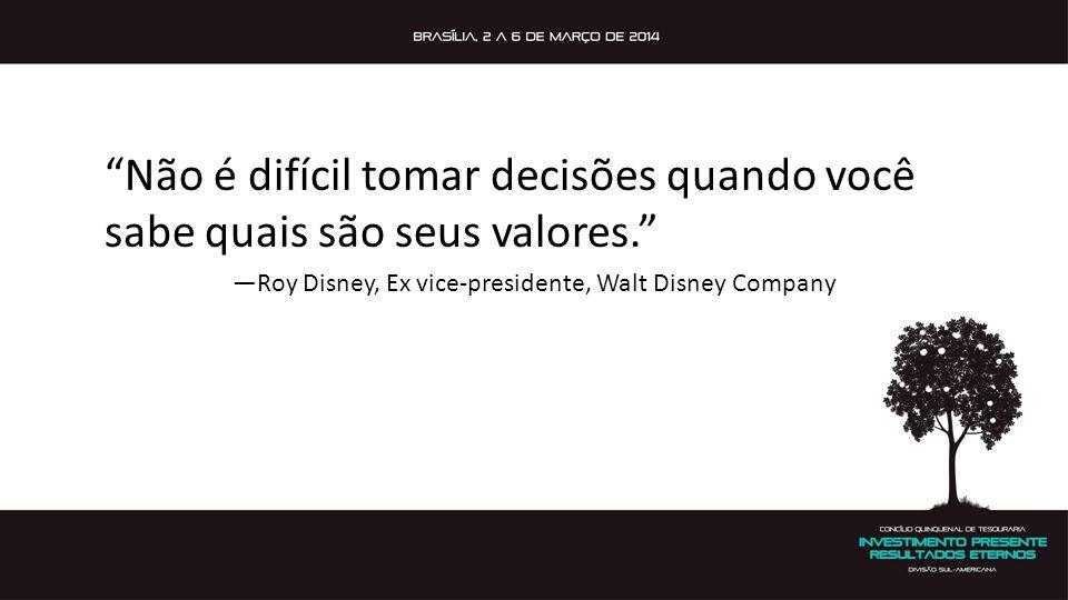 """""""Não é difícil tomar decisões quando você sabe quais são seus valores."""" —Roy Disney, Ex vice-presidente, Walt Disney Company"""