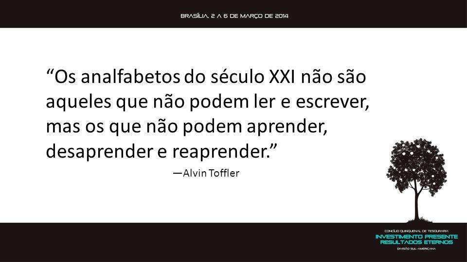 """""""Os analfabetos do século XXI não são aqueles que não podem ler e escrever, mas os que não podem aprender, desaprender e reaprender."""" —Alvin Toffler"""