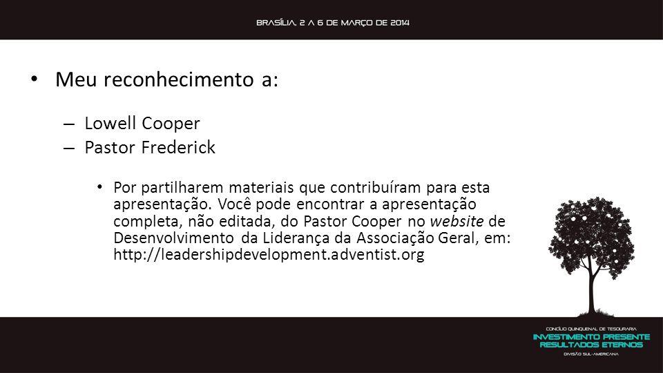 • Meu reconhecimento a: – Lowell Cooper – Pastor Frederick • Por partilharem materiais que contribuíram para esta apresentação. Você pode encontrar a