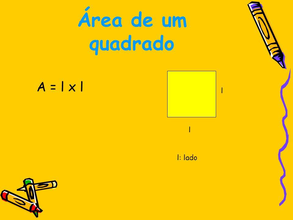 Área de um quadrado A = l x l 3 m
