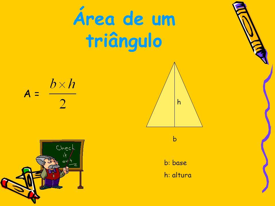 Área de um triângulo A = b h b: base h: altura