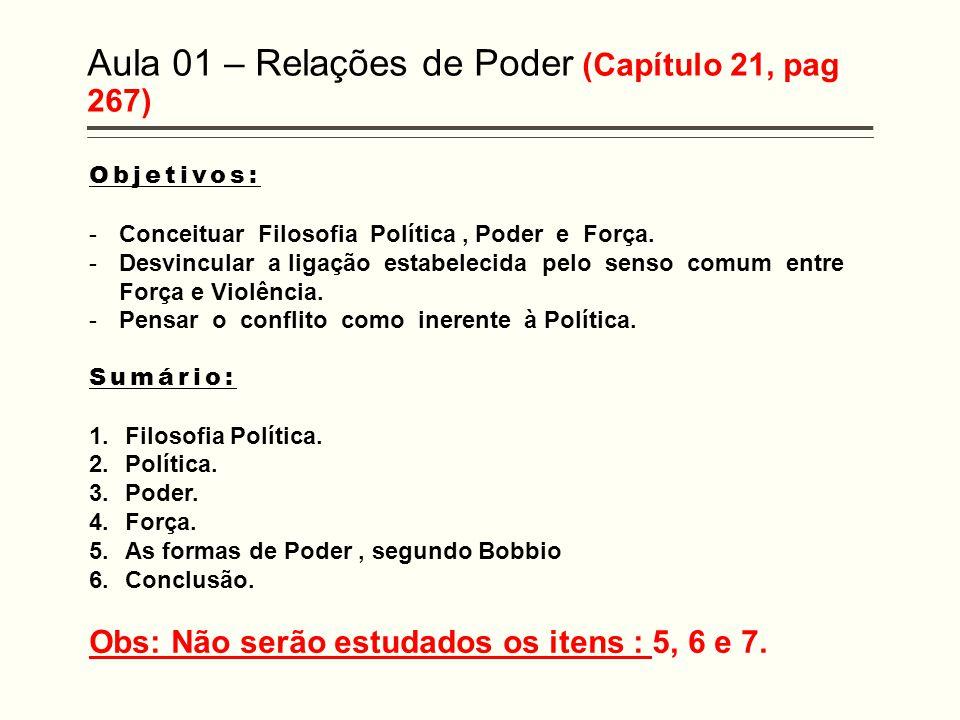 Aula 01 – Relações de Poder (Capítulo 21, pag 267) Objetivos: -Conceituar Filosofia Política, Poder e Força.