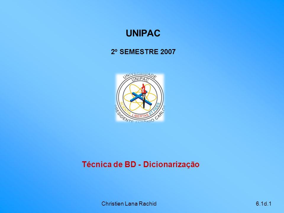 Christien Lana Rachid6.1d.1 Técnica de BD - Dicionarização UNIPAC 2º SEMESTRE 2007