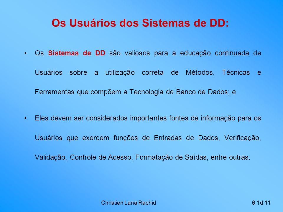 Christien Lana Rachid6.1d.11 Os Usuários dos Sistemas de DD: •Os Sistemas de DD são valiosos para a educação continuada de Usuários sobre a utilização