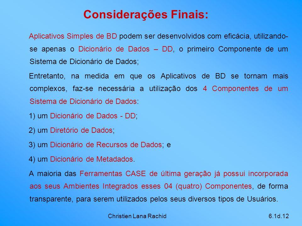 Christien Lana Rachid6.1d.12 Considerações Finais: Aplicativos Simples de BD podem ser desenvolvidos com eficácia, utilizando- se apenas o Dicionário
