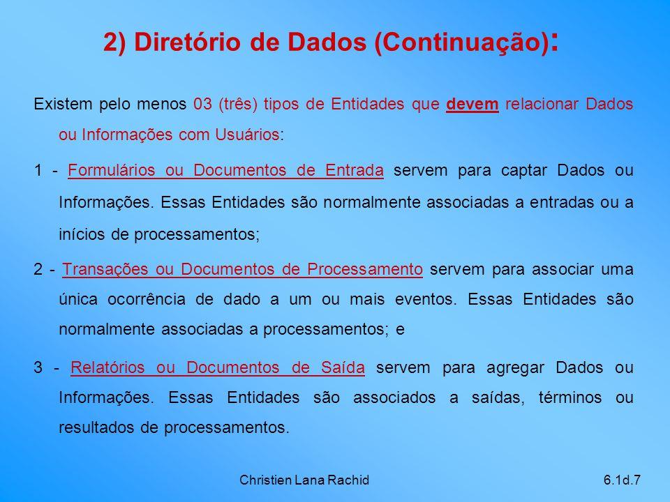 Christien Lana Rachid6.1d.7 Existem pelo menos 03 (três) tipos de Entidades que devem relacionar Dados ou Informações com Usuários: 1 - Formulários ou