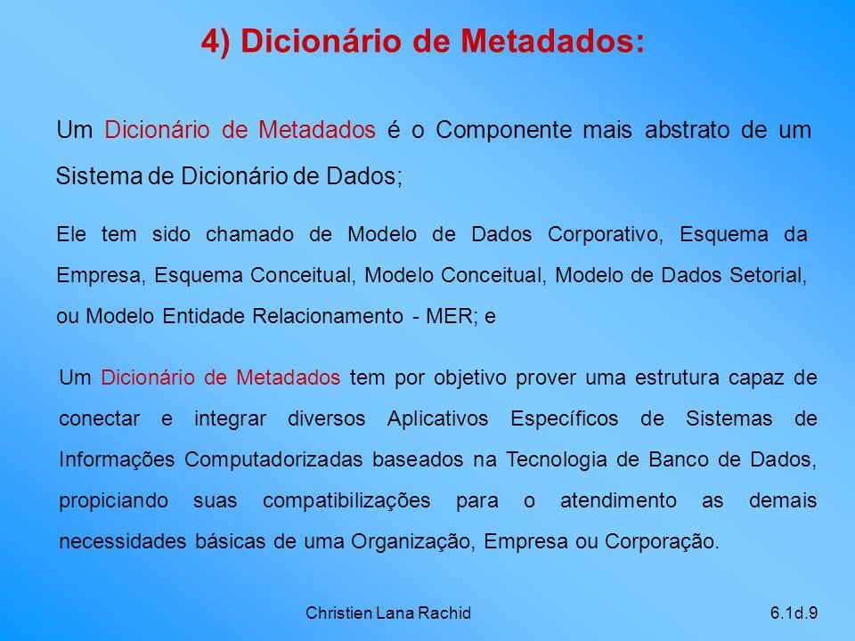 Christien Lana Rachid6.1d.9 Um Dicionário de Metadados é o Componente mais abstrato de um Sistema de Dicionário de Dados; 4) Dicionário de Metadados: