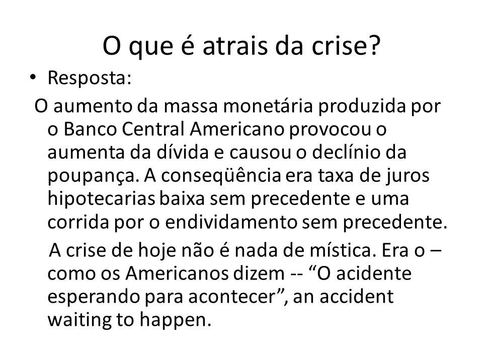 O que é atrais da crise? • Resposta: O aumento da massa monetária produzida por o Banco Central Americano provocou o aumenta da dívida e causou o decl