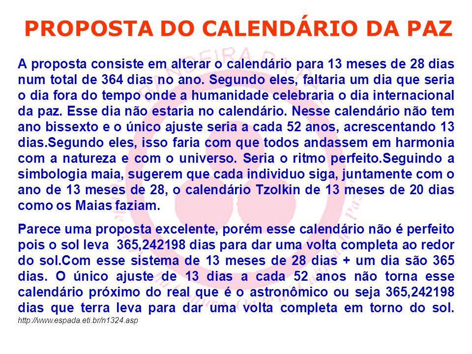 PROPOSTA DO CALENDÁRIO DA PAZ A proposta consiste em alterar o calendário para 13 meses de 28 dias num total de 364 dias no ano. Segundo eles, faltari