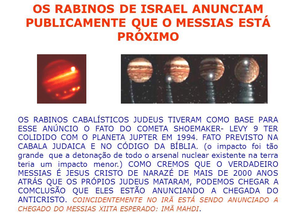 OS RABINOS DE ISRAEL ANUNCIAM PUBLICAMENTE QUE O MESSIAS ESTÁ PRÓXIMO OS RABINOS CABALÍSTICOS JUDEUS TIVERAM COMO BASE PARA ESSE ANÚNCIO O FATO DO COMETA SHOEMAKER- LEVY 9 TER COLIDIDO COM O PLANETA JUPTER EM 1994.