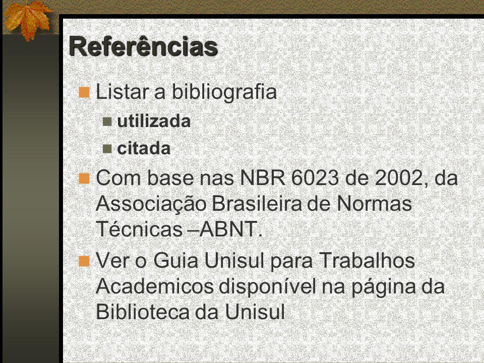 Referências  Listar a bibliografia  utilizada  citada  Com base nas NBR 6023 de 2002, da Associação Brasileira de Normas Técnicas –ABNT.