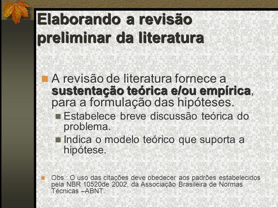 Elaborando a revisão preliminar da literatura sustentação teórica e/ou empírica  A revisão de literatura fornece a sustentação teórica e/ou empírica, para a formulação das hipóteses.