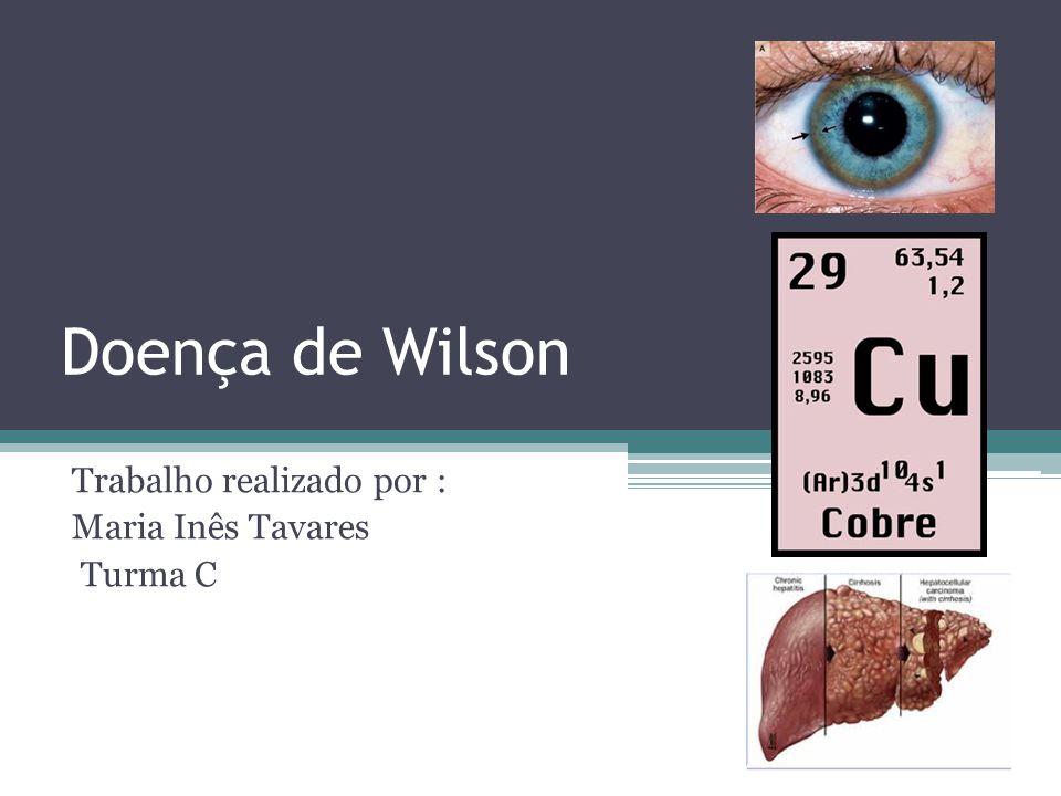 Doença de Wilson Trabalho realizado por : Maria Inês Tavares Turma C