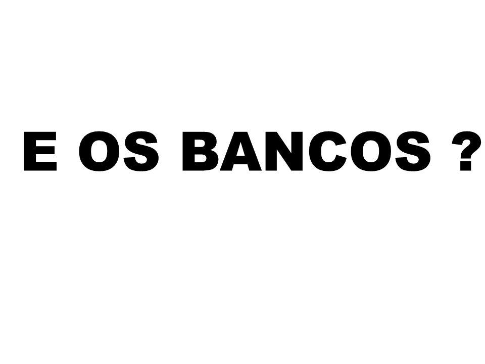 E OS BANCOS ?