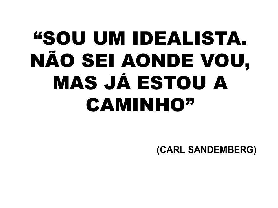 """""""SOU UM IDEALISTA. NÃO SEI AONDE VOU, MAS JÁ ESTOU A CAMINHO"""" (CARL SANDEMBERG)"""