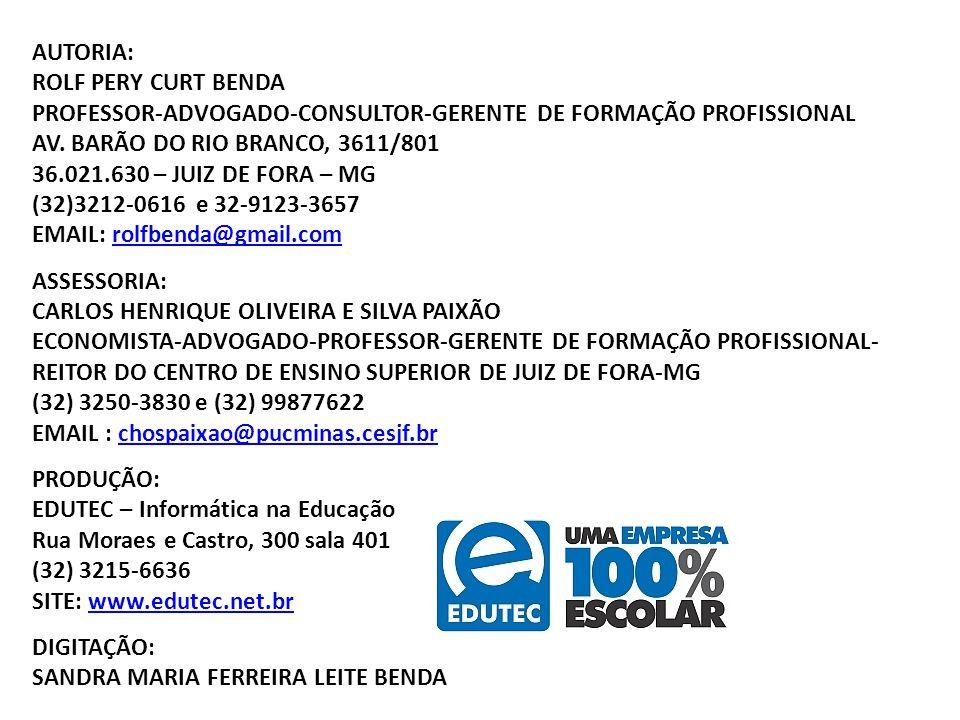 AUTORIA: ROLF PERY CURT BENDA PROFESSOR-ADVOGADO-CONSULTOR-GERENTE DE FORMAÇÃO PROFISSIONAL AV. BARÃO DO RIO BRANCO, 3611/801 36.021.630 – JUIZ DE FOR