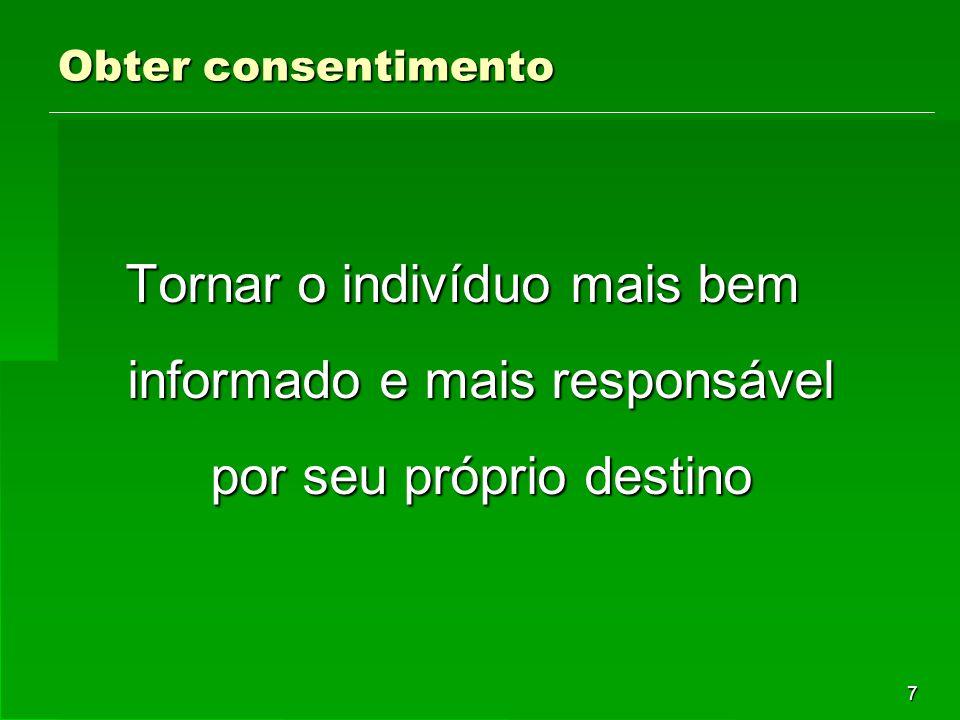 7 Obter consentimento Tornar o indivíduo mais bem informado e mais responsável por seu próprio destino