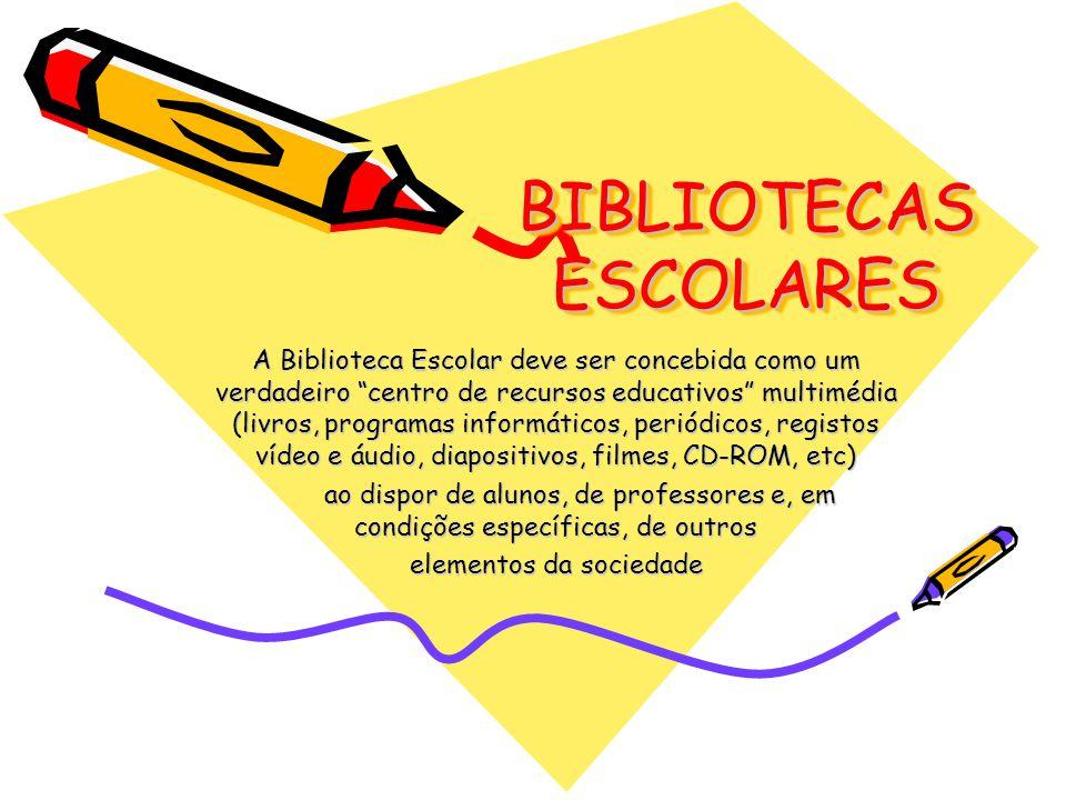 """BIBLIOTECAS ESCOLARES A Biblioteca Escolar deve ser concebida como um verdadeiro """"centro de recursos educativos"""" multimédia (livros, programas informá"""