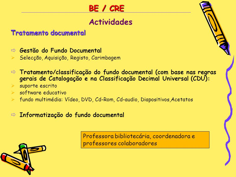 BE / CRE Tratamento documental  Gestão do Fundo Documental  Selecção, Aquisição, Registo, Carimbagem  Tratamento/classificação do fundo documental