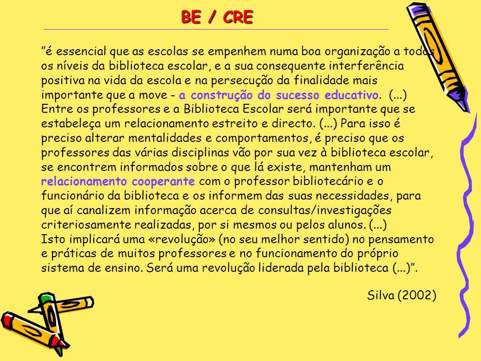 """BE / CRE """"é essencial que as escolas se empenhem numa boa organização a todos os níveis da biblioteca escolar, e a sua consequente interferência posit"""