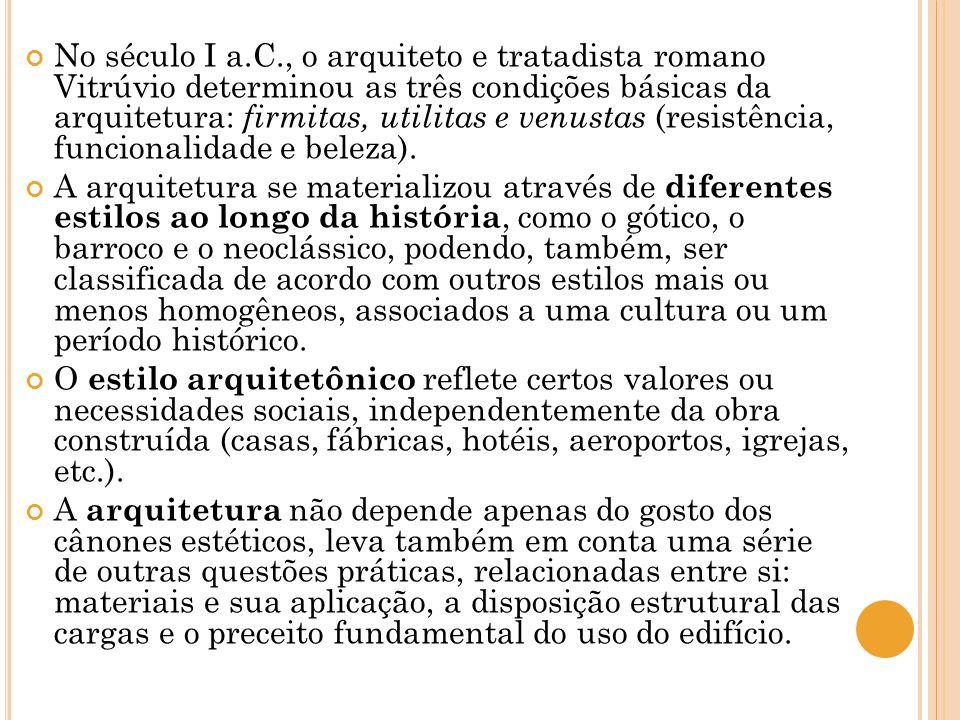 No século I a.C., o arquiteto e tratadista romano Vitrúvio determinou as três condições básicas da arquitetura: firmitas, utilitas e venustas (resistê