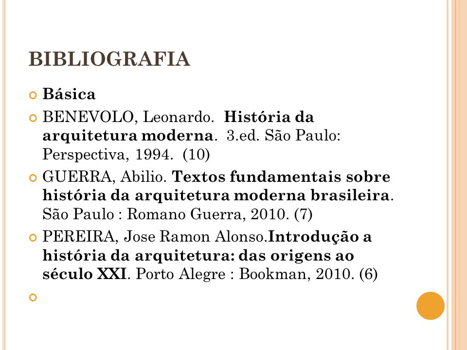 BIBLIOGRAFIA Básica BENEVOLO, Leonardo. História da arquitetura moderna. 3.ed. São Paulo: Perspectiva, 1994. (10) GUERRA, Abilio. Textos fundamentais