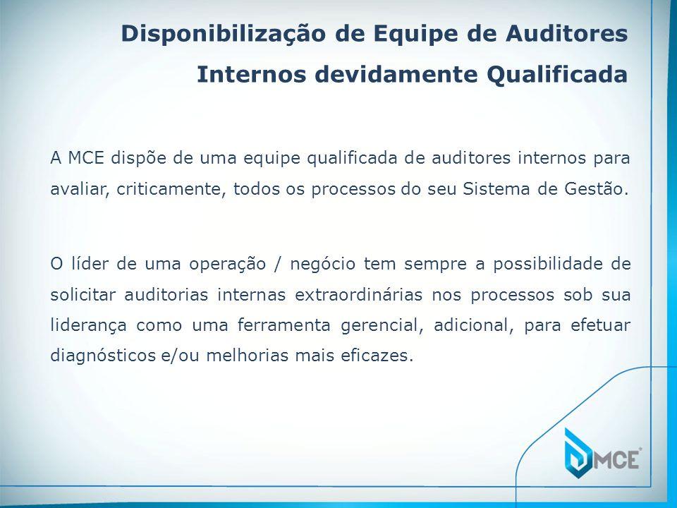 Disponibilização de Equipe de Auditores Internos devidamente Qualificada A MCE dispõe de uma equipe qualificada de auditores internos para avaliar, cr