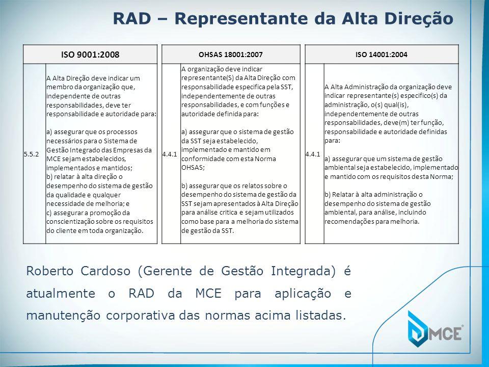 RAD – Representante da Alta Direção ISO 9001:2008 OHSAS 18001:2007ISO 14001:2004 5.5.2 A Alta Direção deve indicar um membro da organização que, indep