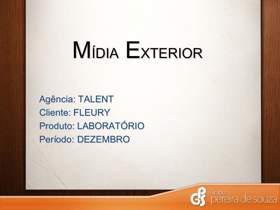 M ÍDIA E XTERIOR Agência: TALENT Cliente: FLEURY Produto: LABORATÓRIO Período: DEZEMBRO