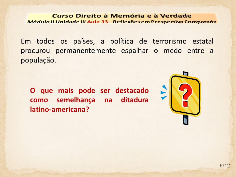 7/12 Outra semelhança é que a repressão e a violência, comuns em todas elas, suprimiam as liberdades civis e os direitos políticos.