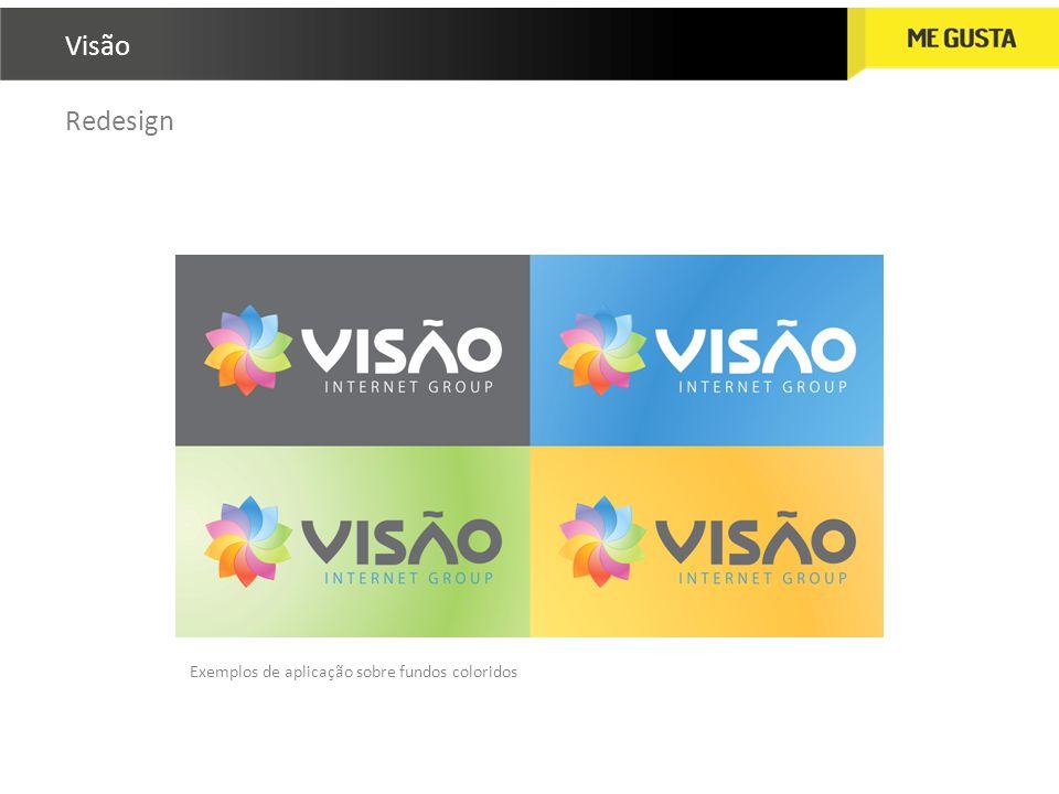 Redesign Exemplos de aplicação sobre fundos coloridos Visão