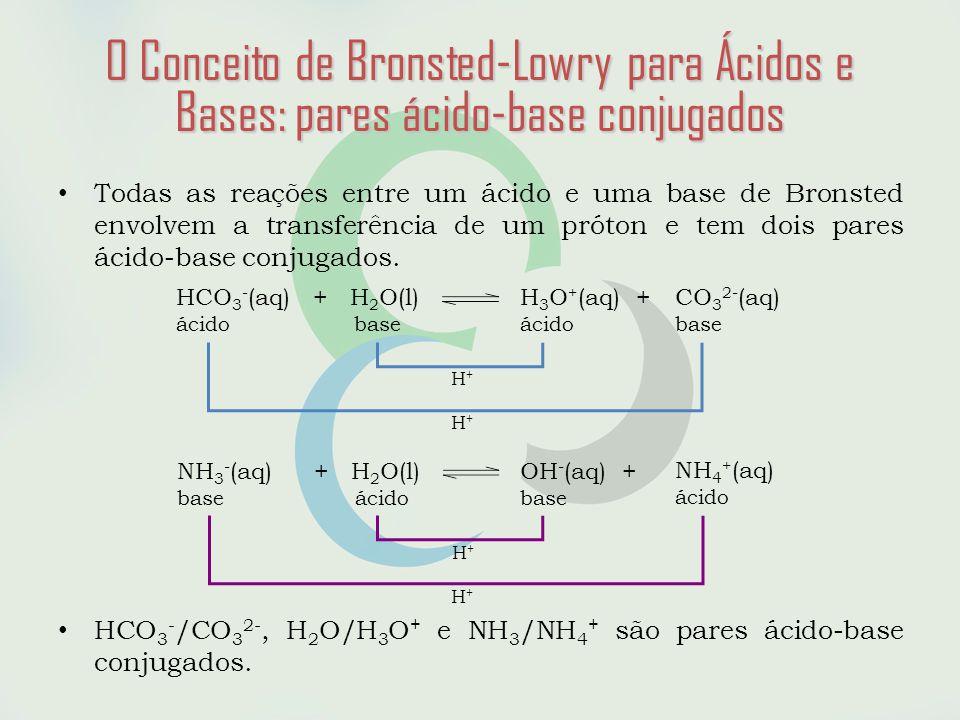 O Conceito de Bronsted-Lowry para Ácidos e Bases: pares ácido-base conjugados • Todas as reações entre um ácido e uma base de Bronsted envolvem a transferência de um próton e tem dois pares ácido-base conjugados.