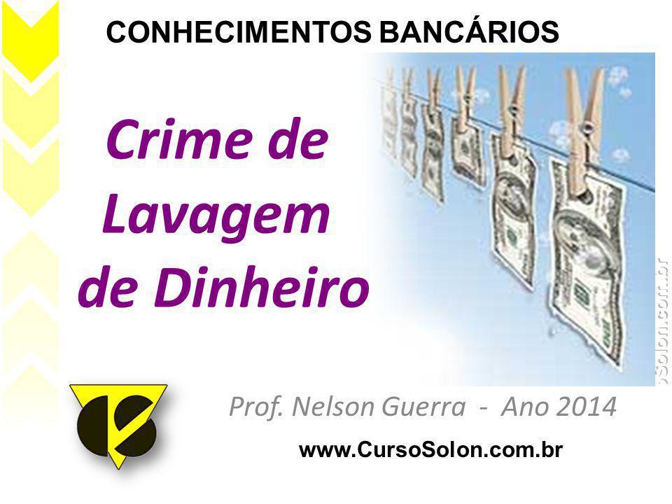Crime de Lavagem de Dinheiro Prof. Nelson Guerra - Ano 2014 www.CursoSolon.com.br CONHECIMENTOS BANCÁRIOS