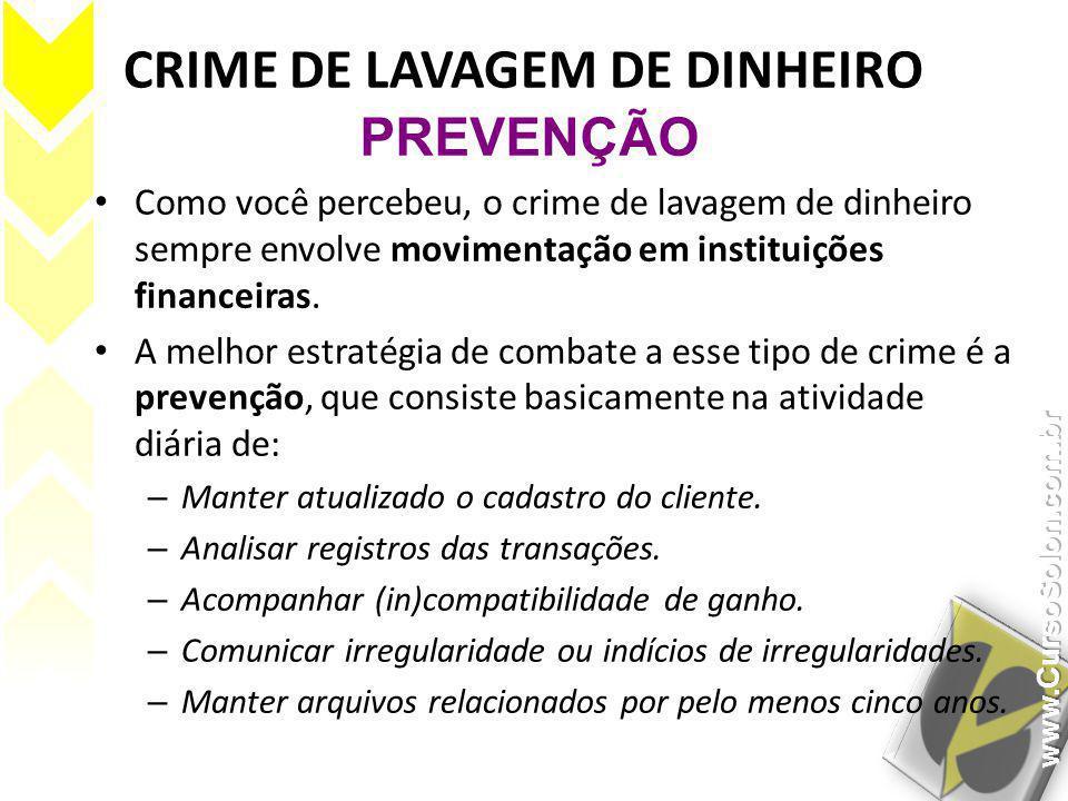 CRIME DE LAVAGEM DE DINHEIRO • Como você percebeu, o crime de lavagem de dinheiro sempre envolve movimentação em instituições financeiras. • A melhor