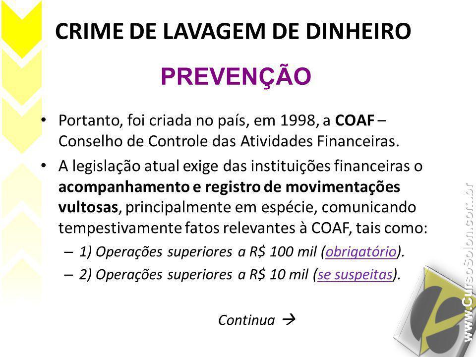 CRIME DE LAVAGEM DE DINHEIRO • Portanto, foi criada no país, em 1998, a COAF – Conselho de Controle das Atividades Financeiras. • A legislação atual e