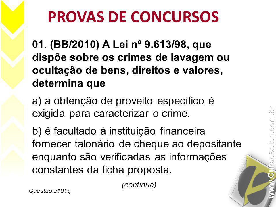 Questão z101q PROVAS DE CONCURSOS 01. (BB/2010) A Lei nº 9.613/98, que dispõe sobre os crimes de lavagem ou ocultação de bens, direitos e valores, det