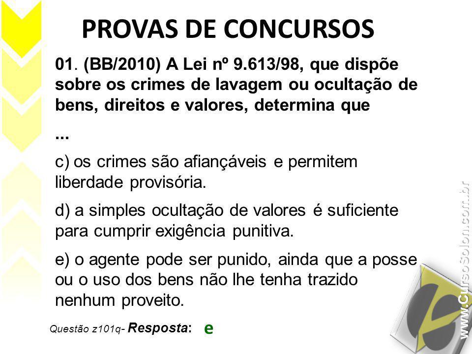Questão z101q - Resposta: e PROVAS DE CONCURSOS 01. (BB/2010) A Lei nº 9.613/98, que dispõe sobre os crimes de lavagem ou ocultação de bens, direitos