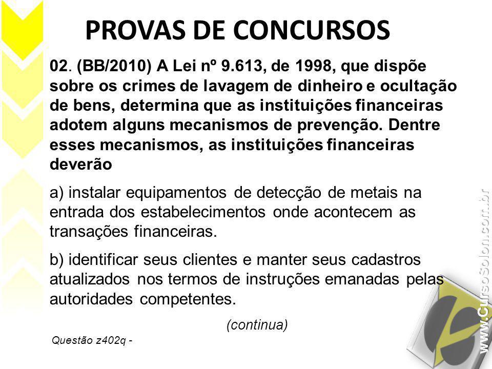 Questão z402q - PROVAS DE CONCURSOS 02. (BB/2010) A Lei nº 9.613, de 1998, que dispõe sobre os crimes de lavagem de dinheiro e ocultação de bens, dete