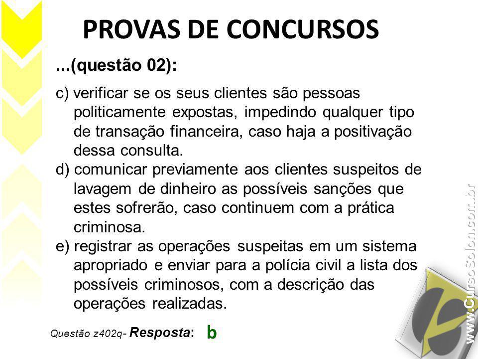 Questão z402q - Resposta: b PROVAS DE CONCURSOS...(questão 02): c) verificar se os seus clientes são pessoas politicamente expostas, impedindo qualque