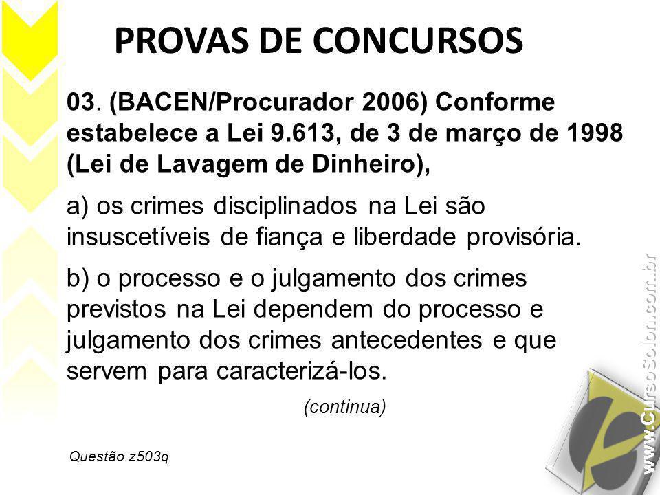 Questão z503q PROVAS DE CONCURSOS 03. (BACEN/Procurador 2006) Conforme estabelece a Lei 9.613, de 3 de março de 1998 (Lei de Lavagem de Dinheiro), a)