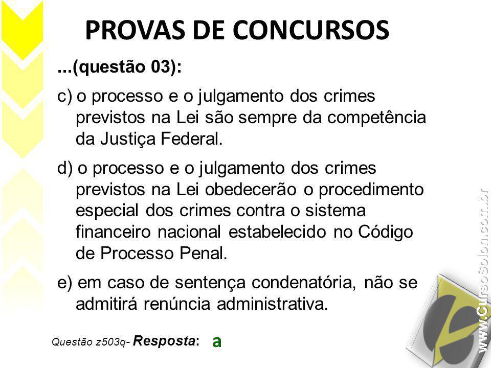 Questão z503q - Resposta: a PROVAS DE CONCURSOS...(questão 03): c) o processo e o julgamento dos crimes previstos na Lei são sempre da competência da