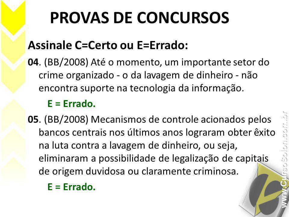 PROVAS DE CONCURSOS Assinale C=Certo ou E=Errado: 04. (BB/2008) Até o momento, um importante setor do crime organizado - o da lavagem de dinheiro - nã