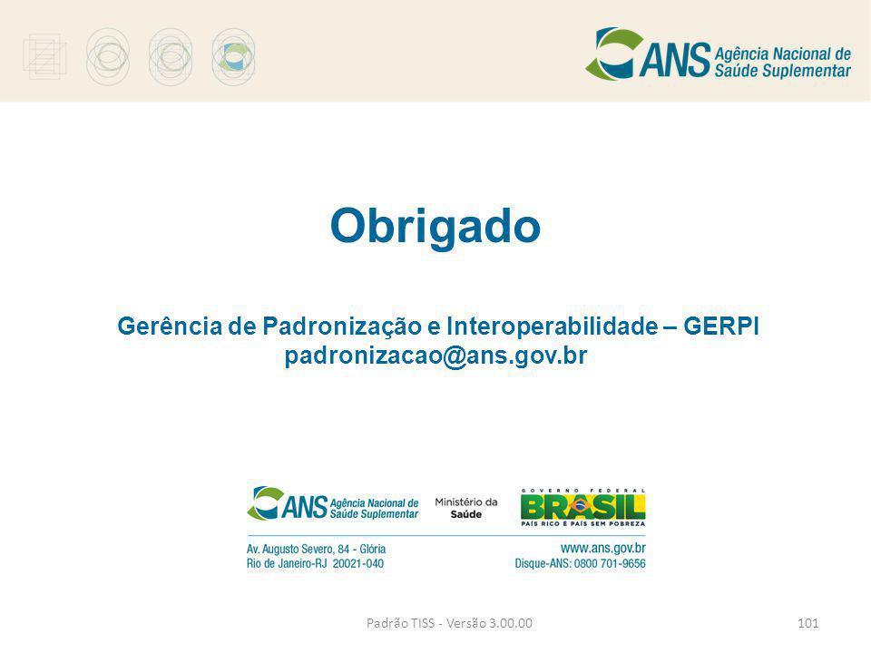 Obrigado Gerência de Padronização e Interoperabilidade – GERPI padronizacao@ans.gov.br Padrão TISS - Versão 3.00.00101